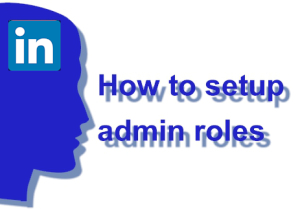 how to setup linkedin admin roles